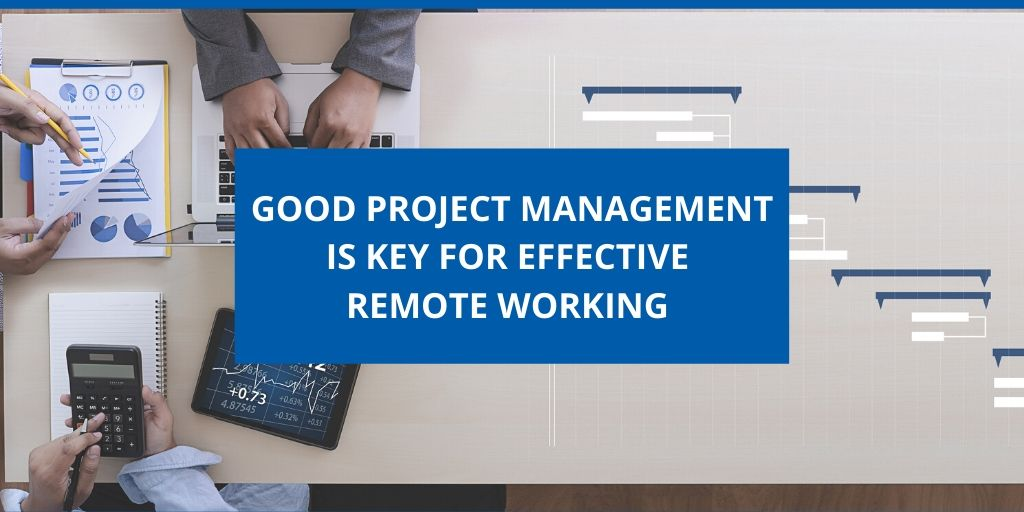 Good Project Management key for effective remote working